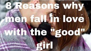 8 Reasons why men fall in love with the good girl