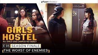 Girls Hostel E05 Season Finale | The Worst of Enemies || Girliyapa Originals