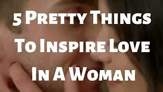 5 Pretty Things To Inspire Love In A Woman