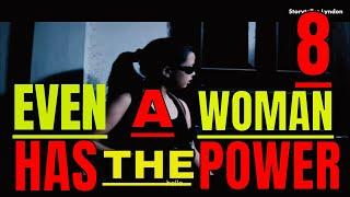 even a woman has the power part 8