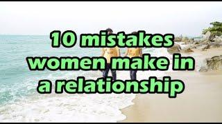 10 Mistakes Women Make In A Relationship