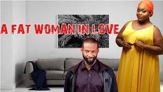 A FAT WOMAN IN LOVE - NIGERIAN MOVIES LATEST | NIGERIAN MOVIES 2018/2019