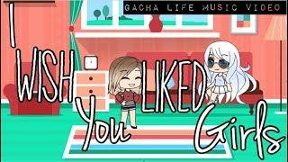 I Wish You Liked Girls | GLMV | Gacha Life Music Video