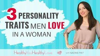 3 Personality Traits Men Love In A Woman  ||  Nadine Piat, of Healthy You Healthy Love)