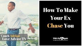 How To Get An Ex To Chase You