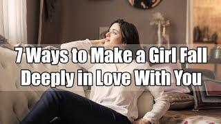 7 Ways to Make a Girl Fall Deeply in Love With You