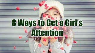 8 Ways to Get a Girl's Attention