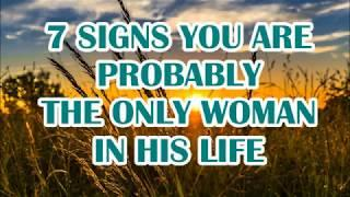 7 SIGNS YOU ARE THE ONLY WOMAN IN HIS LIFE