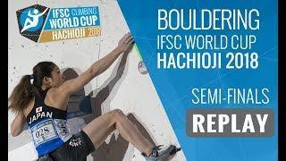 IFSC Climbing World Cup Hachioji 2018 - Bouldering - Semi-Finals - Men/Women